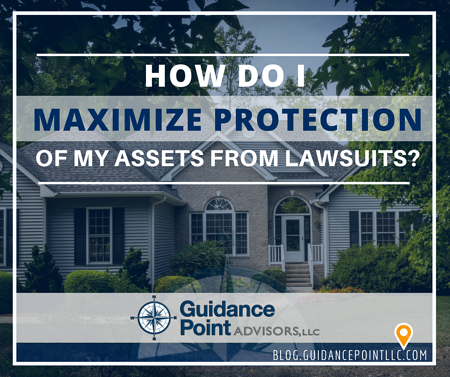 How Do I Maximize Protection of My Assets from Lawsuits